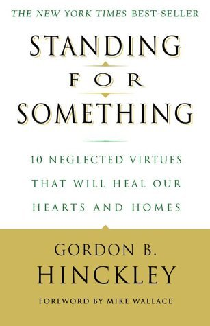 Standing for Something: 10 Neglected Virtues That Will Heal Our Hearts and Homes