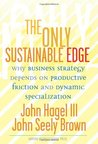 The Only Sustainable Edge: Why Business Strategy Depends On Productive Friction And Dynamic Specialization