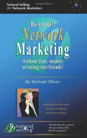 How to Sell Network Marketing Without Fear, Anxiety or Losing... by Michael Oliver