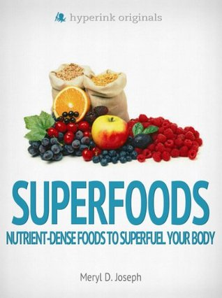 Superfoods: Nutrient-Dense Foods to Superfuel Your Body