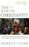 The Rise of Christianity: How the Obscure, Marginal Jesus Movement Became the Dominant Religious Force in the Western World in a Few Centuries
