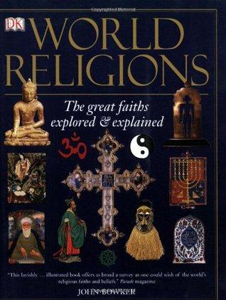 World Religions The Great Faiths Explored Explained By John Bowker - World religions explained