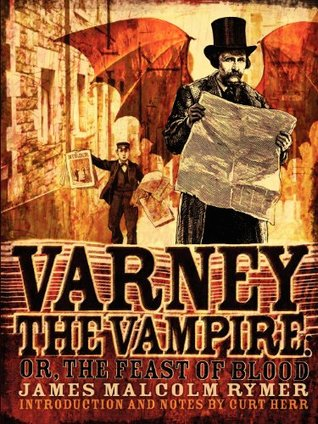 Varney the Vampire; or, The Feast of Blood by James Malcolm Rymer