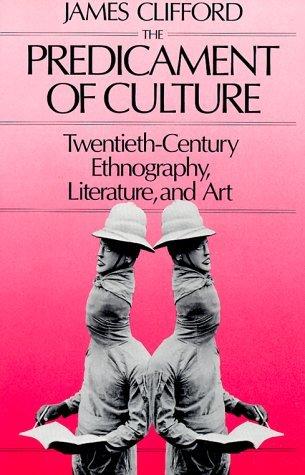 Predicament of Culture: Twentieth-Century Ethnography, Literature, and Art