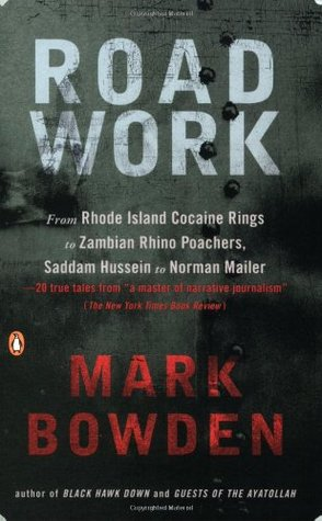 Road Work Among Tyrants Heroes Rogues And Beasts By Mark Bowden