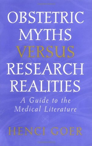 Obstetric Myths Versus Research Realities by Henci Goer