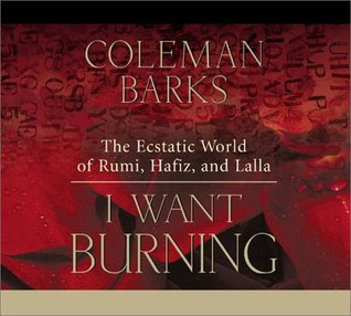 I Want Burning by Coleman Barks