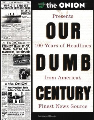 our dumb century the onion presents 100 years of headlines from americas finest news source