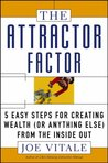 The Attractor Factor: 5 Easy Steps for Creating Wealth (or Anything Else) from the Inside Out