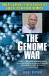 The Genome War: How Craig Venter Tried to Capture the Code of Life and Save the World