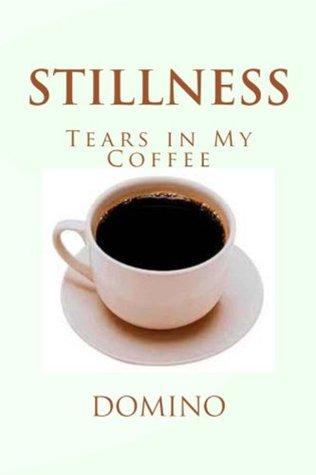 stillness-tears-in-my-coffee