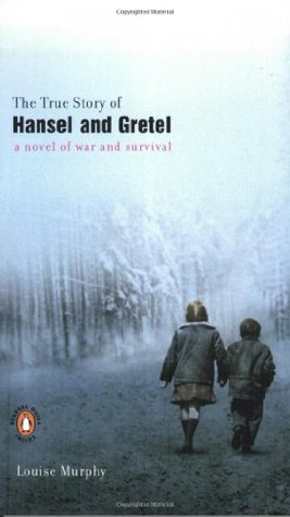 The True Story of Hansel and Gretel by Louise Murphy