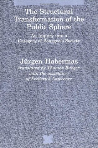 The Structural Transformation of the Public Sphere:An Inquiry into a Category of Bourgeois Society