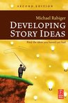 Developing Story Ideas: Find the Ideas You Haven't Yet Had