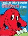 Teaching With Favorite Clifford® Books: Great Activities Using 15 Books About Clifford the Big Red Dog —That Build Literacy and Foster Cooperation and Kindness