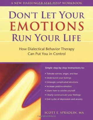 Don't Let Your Emotions Run Your Life: How Dialectical Behavior Therapy Can Put You in Control