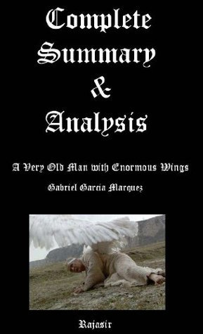 A Very Old Man with Enormous Wings-complete summary & analysis by rajasir
