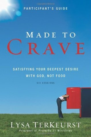 Made to Crave: Satisfying Your Deepest Desire with God, Not Food (Participant's Guide)