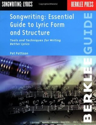 Songwriting: Essential Guide to Lyric Form and Structure: Tools and Techniques for Writing Better Lyrics