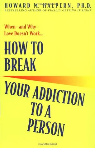 How To Break Your Addiction To A Person By Howard M Halpern