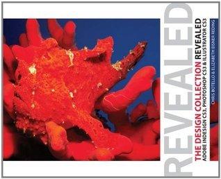 Design Collection Revealed: Adobe InDesign CS3, Photoshop CS3 & Illustrator CS3 (Revealed