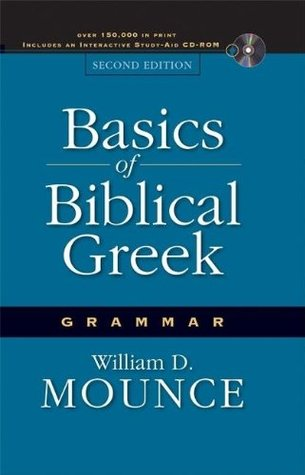 Basics of Biblical Greek Grammar by William D. Mounce