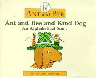 Ant and Bee and Kind Dog: An Alphabetical Story