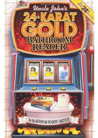 Uncle John's 24-Karat Gold Bathroom Reader by Bathroom Readers' Institute