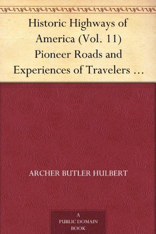 Pioneer Roads and Experiences of Travelers (Historic Highways of America #11)