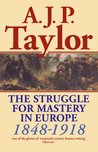 The Struggle for Mastery in Europe, 1848-1918 (History of Modern Europe)