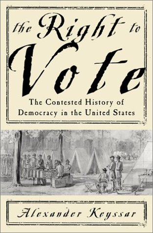 The Right To Vote The Contested History Of Democracy In The U... by Alexander Keyssar