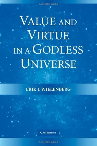 Value and Virtue in a Godless Universe by Erik J. Wielenberg