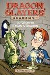 97 Ways to Train a Dragon (Dragon Slayers' Academy, #9)