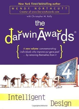 The Darwin Awards 4: Intelligent Design (Darwin Awards, #4)