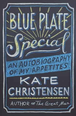 Blue plate special: an autobiography of my appetites by Kate Christensen
