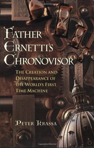 Father Ernetti's Chronovisor : The Creation and Disappearance of the World's First Time Machine