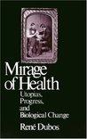 The Mirage of Health: Utopia, Progress, and Biological Change