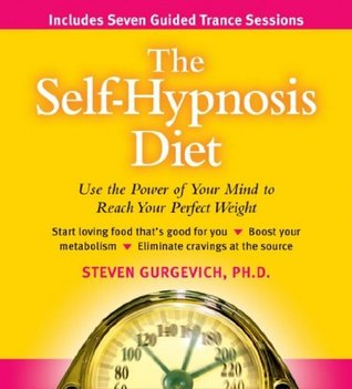 The Self-Hypnosis Diet: Use the Power of Your Mind to Make Any Diet Work for You