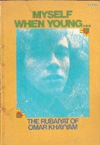 Myself When Young...: The Rubaiyat of Omar Khayyam