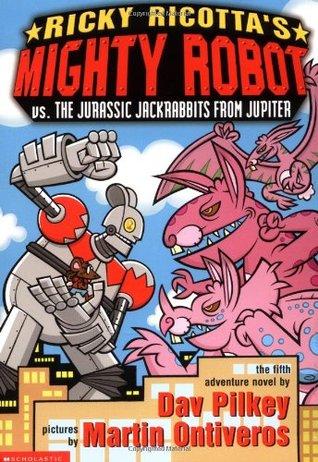 Ricky Ricotta's Mighty Robot vs. the Jurassic Jackrabbits fro... by Dav Pilkey