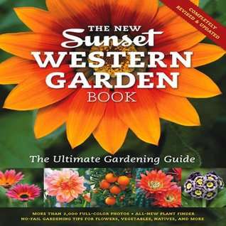 The New Western Garden Book: The Ultimate Gardening Guide (Sunset Western Garden Book)