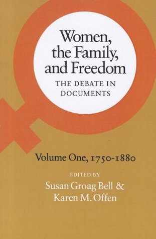 Women, the Family, and Freedom: The Debate in Documents, Volume I, 1750-1880