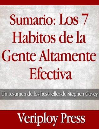 Los 7 Hábitos de la Gente Altamente Efectiva - Un resumen de los best-seller de Stephen Covey