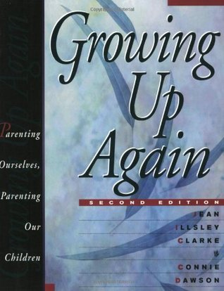 Growing Up Again: Parenting Ourselves, Parenting Our Children