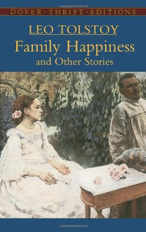 Family Happiness and Other Stories by Leo Tolstoy