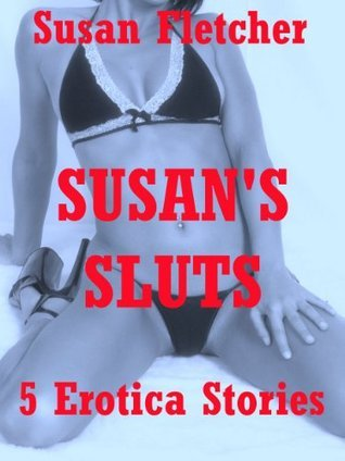 Susan's Sluts: First Lesbian Sex, First Anal Sex, Swingers, and More