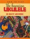 How to Play the Hawaiian Ukulele: 10 Easy Lessons