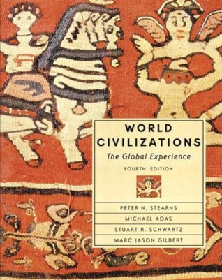 World Civilizations The Global Experience By Peter N Stearns