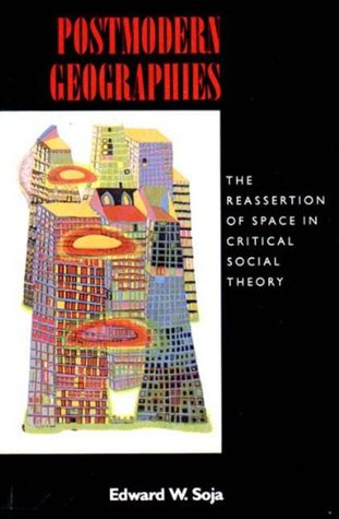 Postmodern Geographies: The Reassertion of Space in Critical Social Theory