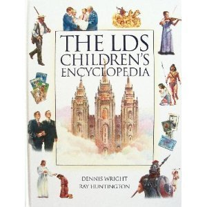 The LDS Children's Encyclopedia by Dennis Wright